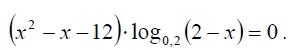 Решите уравнение (x^2-x-12)*(log0,2(2-x)=0