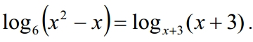 Решение №1119 Решите уравнение log6 (x^2-x)=logx+3 (x+3)