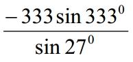 Найдите значение выражения -333sin333°/sin27°