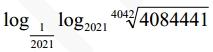 Решение №1198 Вычислите: log 1/2021(log2021 4042√4084441)